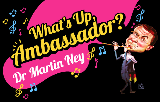 Dr Martin Ney - What's Up, Ambassador?