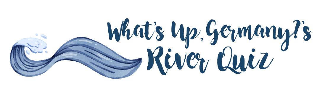<em>What's Up, Germany?</em>'s River Quiz