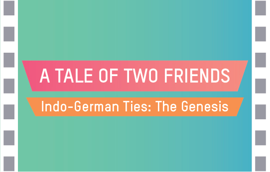 Indo German Ties - A Tale of Two Friends
