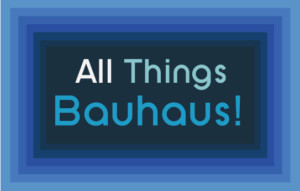All Things Bauhaus!