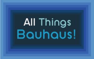 All Things Bauhaus!