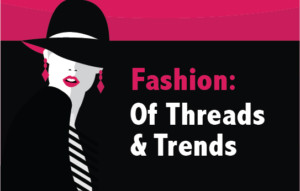 Fashion: Of Threads & Trends
