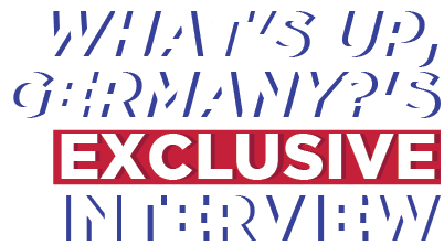 What's up Germanys Exclusive Interview